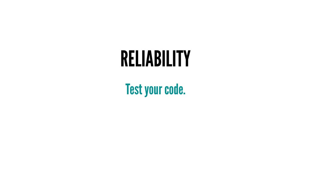 RELIABILITY Test your code.