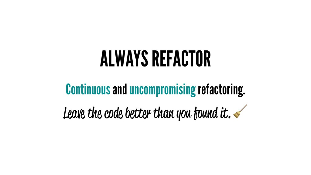 ALWAYS REFACTOR Continuous and uncompromising r...