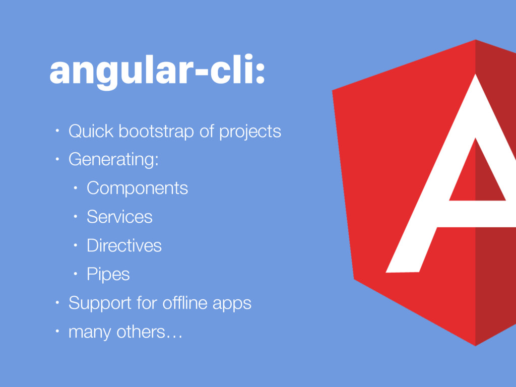 angular-cli: • Quick bootstrap of projects • Ge...