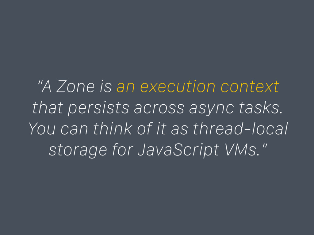"""A Zone is an execution context that persists a..."