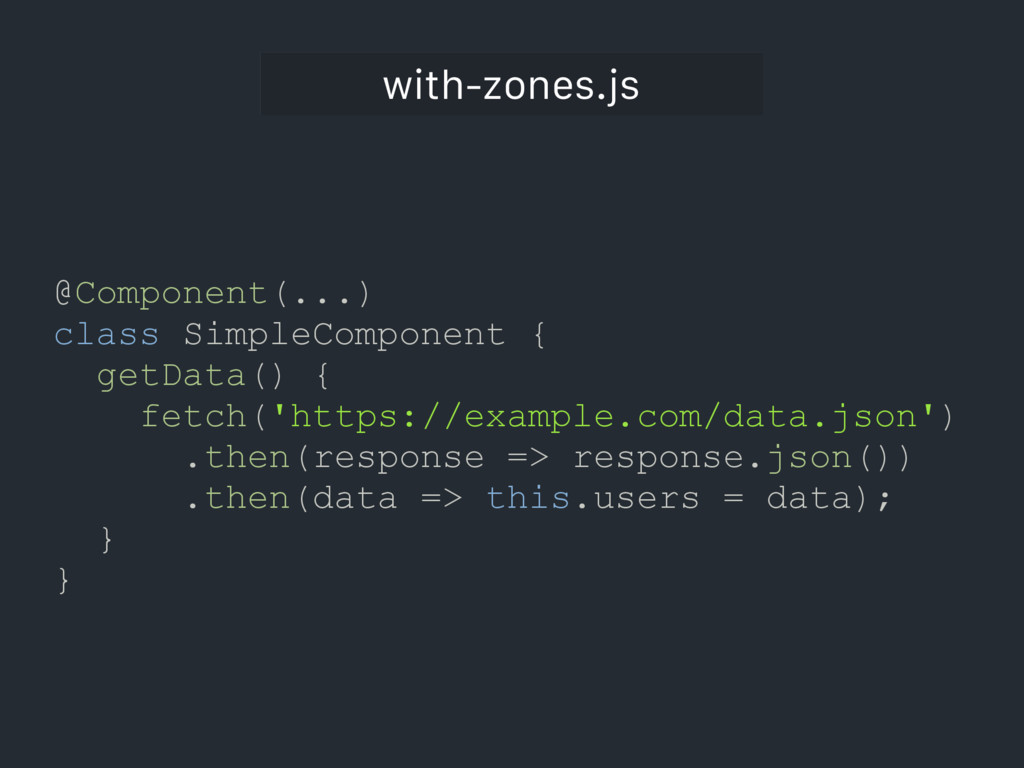 with-zones.js @Component(...) class SimpleCompo...