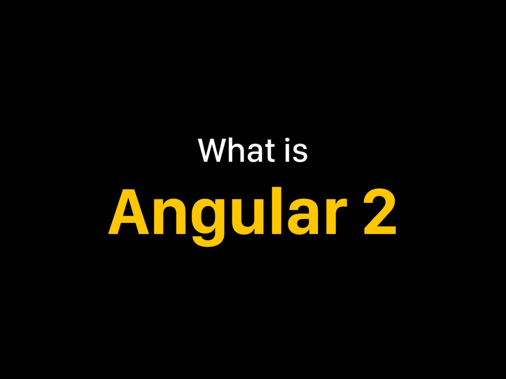 What is Angular 2