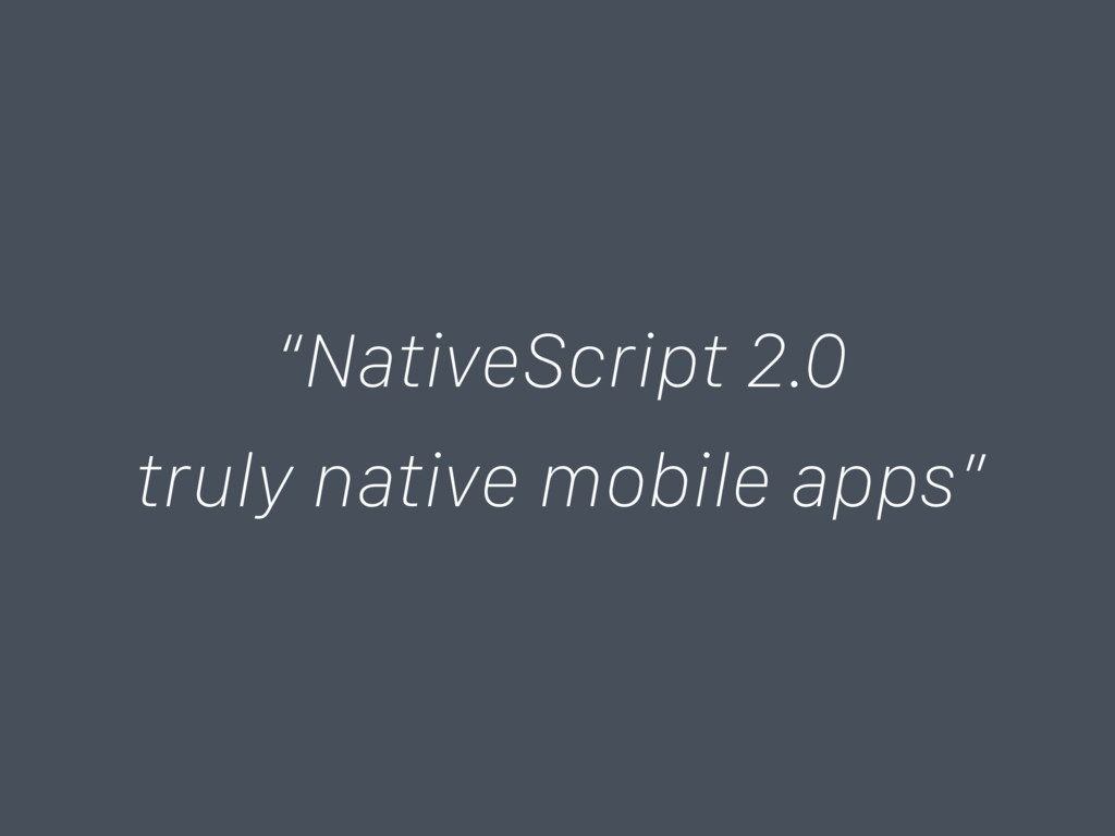 """NativeScript 2.0 truly native mobile apps"""