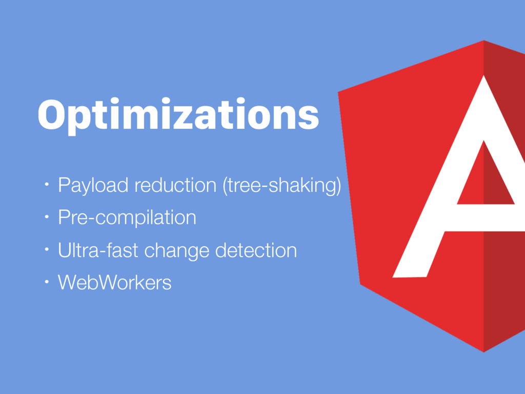 Optimizations • Payload reduction (tree-shaking...