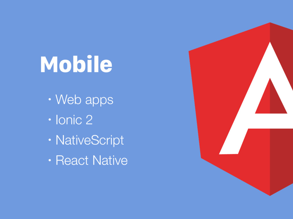 Mobile • Web apps • Ionic 2 • NativeScript • Re...