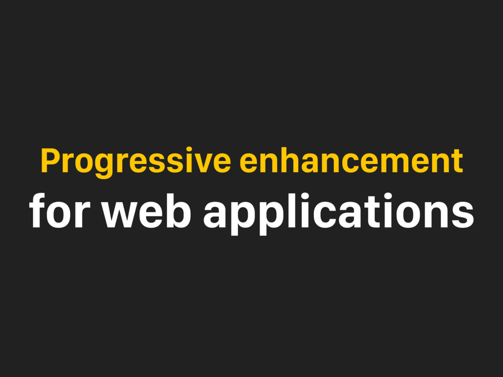 Progressive enhancement for web applications