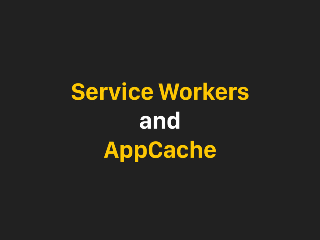 Service Workers and AppCache
