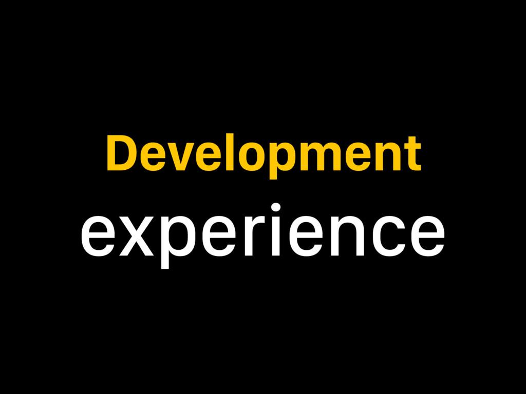 Development experience