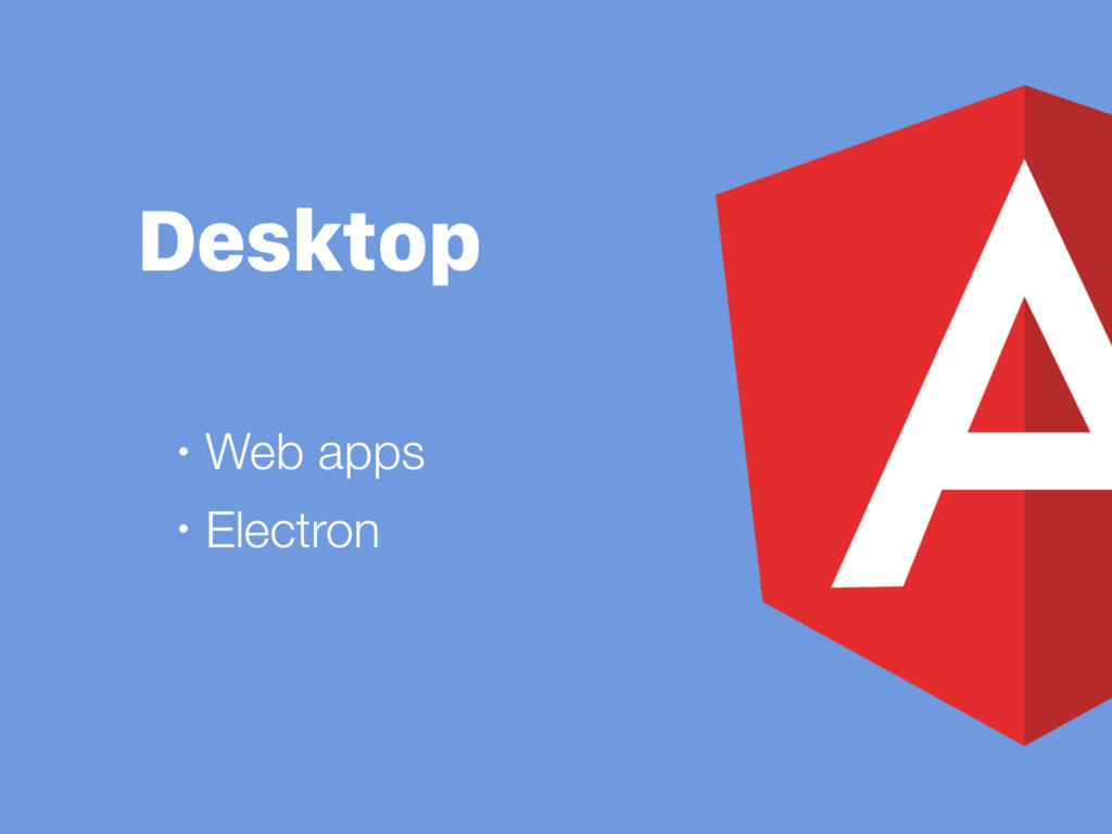 Desktop • Web apps • Electron