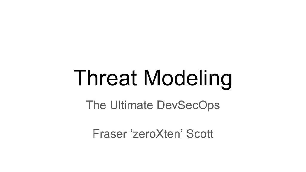 Threat Modeling The Ultimate DevSecOps Fraser '...