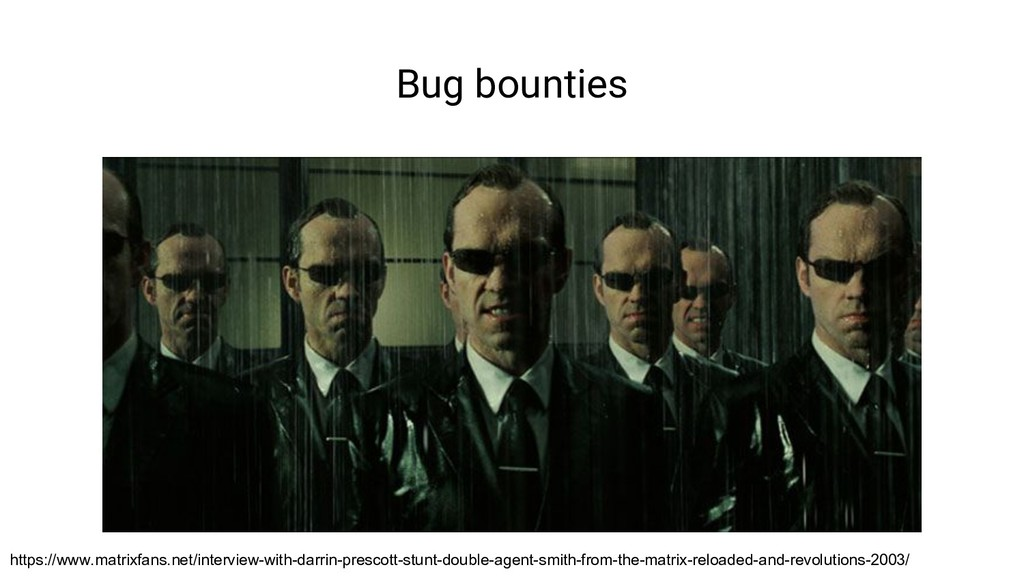 Bug bounties https://www.matrixfans.net/intervi...