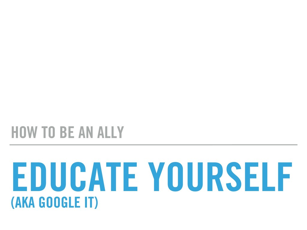 EDUCATE YOURSELF (AKA GOOGLE IT) HOW TO BE AN A...