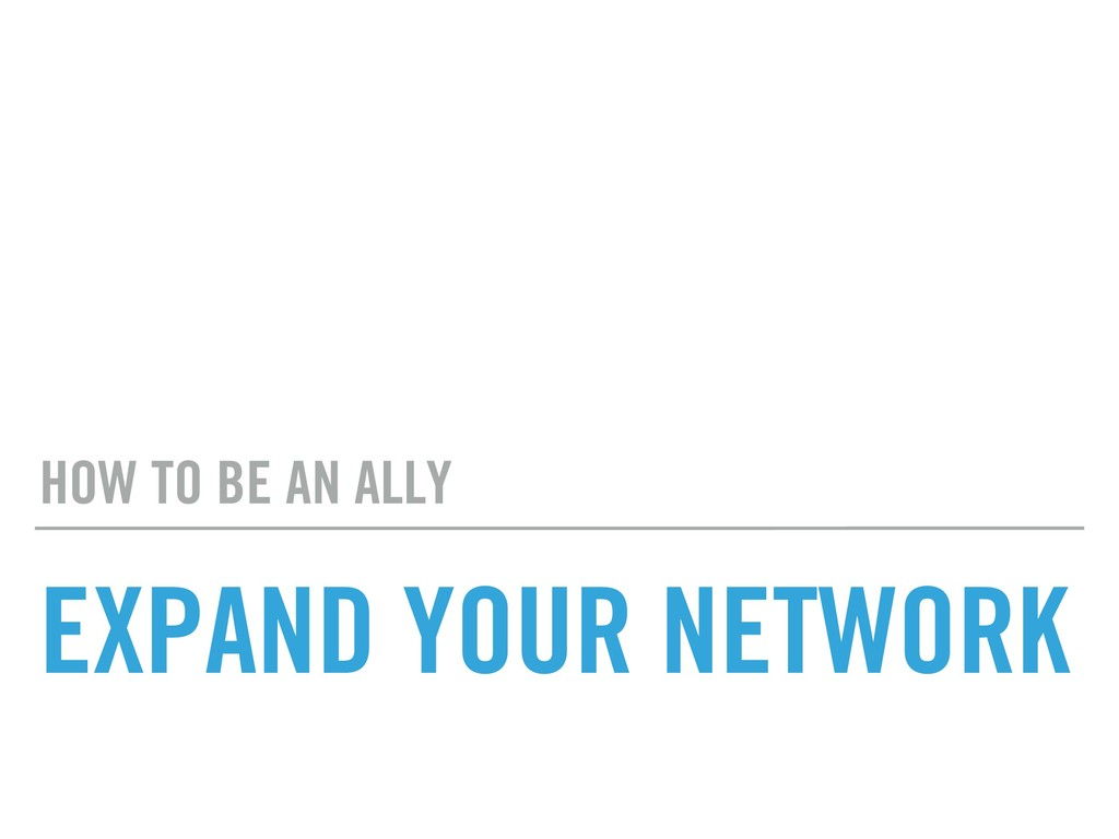 EXPAND YOUR NETWORK HOW TO BE AN ALLY