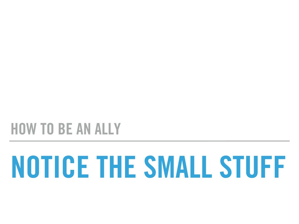 NOTICE THE SMALL STUFF HOW TO BE AN ALLY