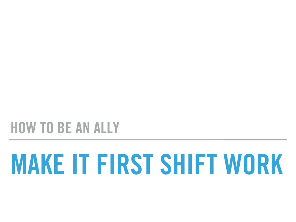 MAKE IT FIRST SHIFT WORK HOW TO BE AN ALLY