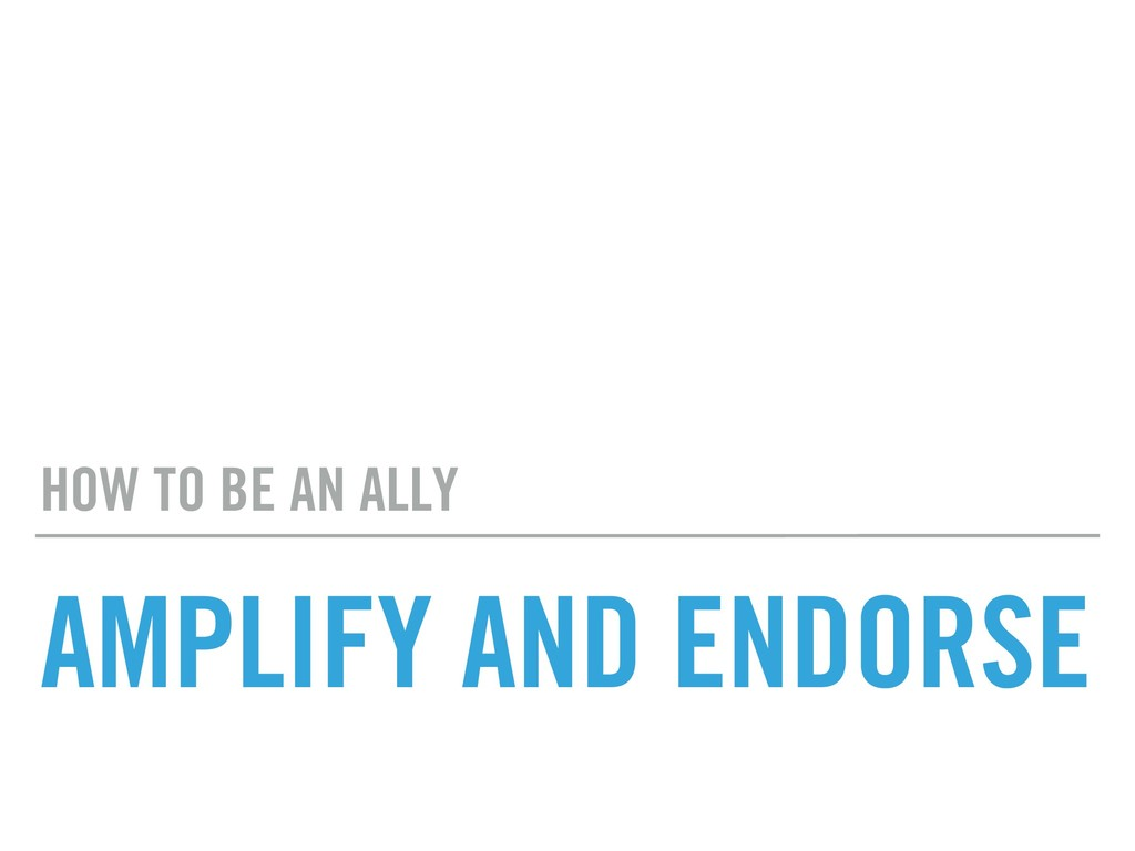 AMPLIFY AND ENDORSE HOW TO BE AN ALLY