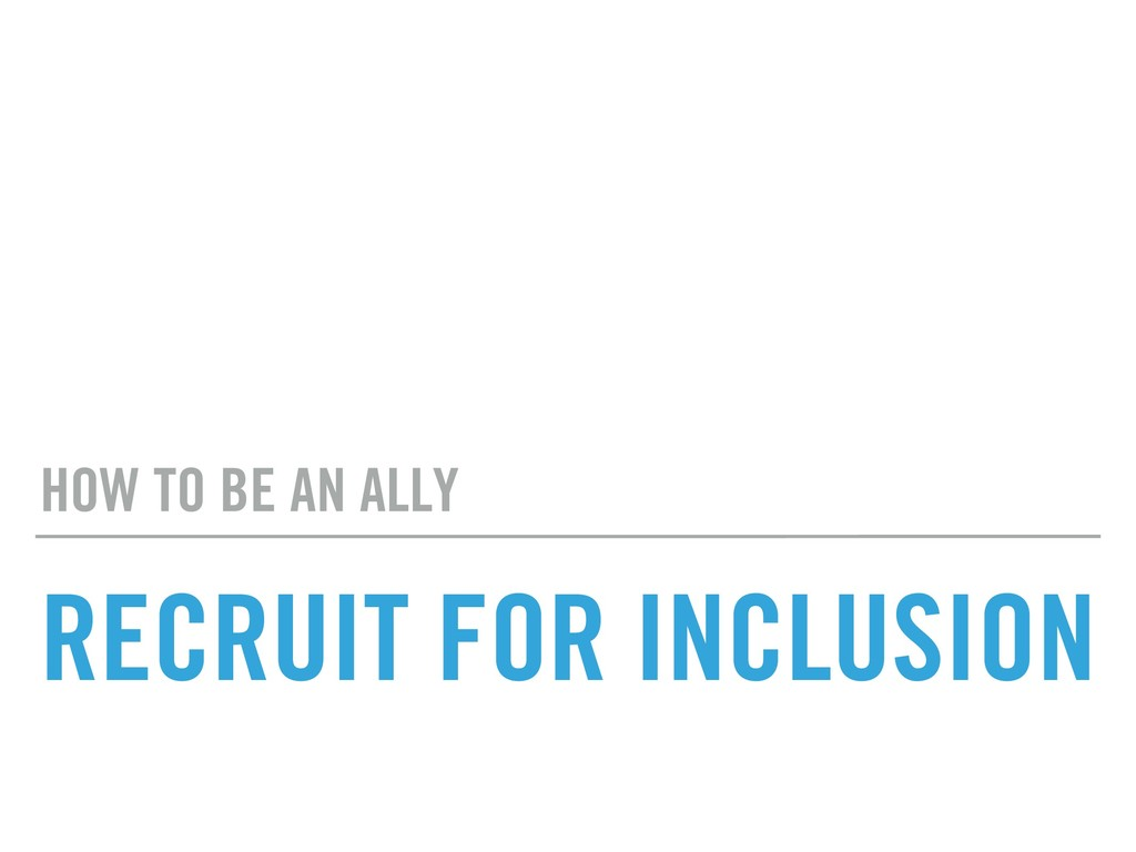 RECRUIT FOR INCLUSION HOW TO BE AN ALLY
