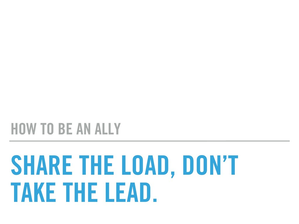 SHARE THE LOAD, DON'T TAKE THE LEAD. HOW TO BE ...