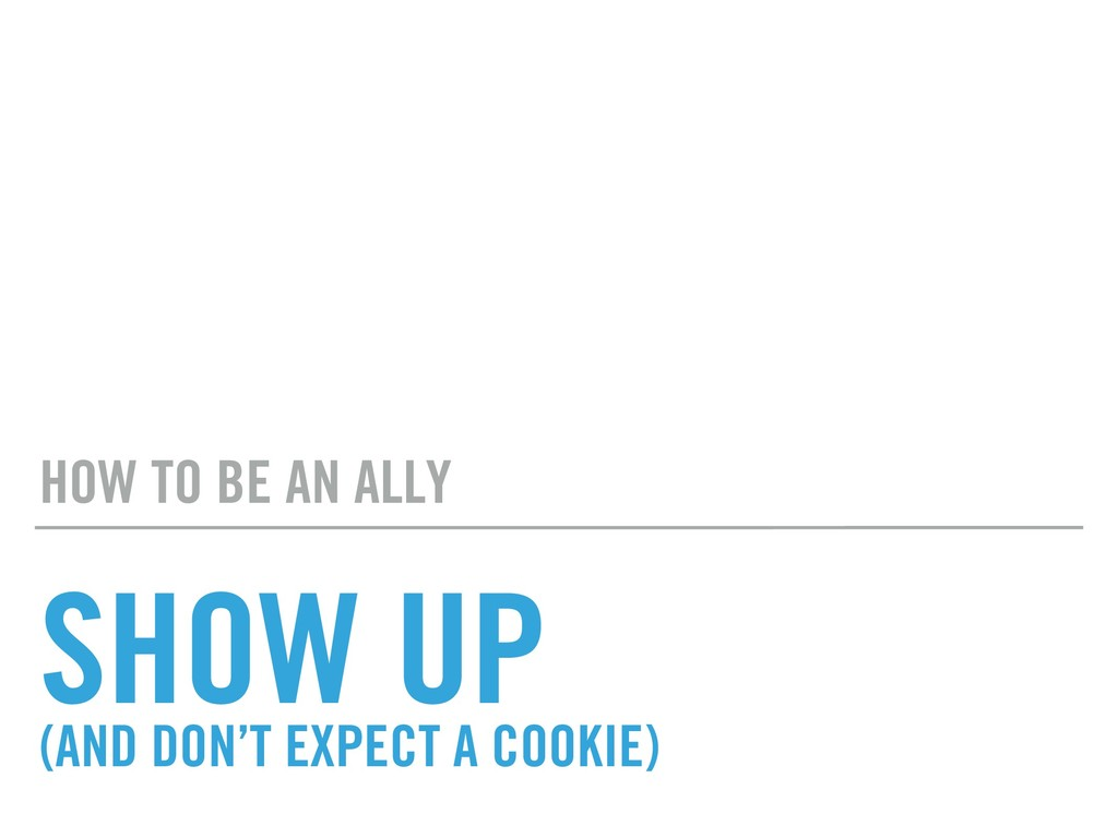 SHOW UP (AND DON'T EXPECT A COOKIE) HOW TO BE A...