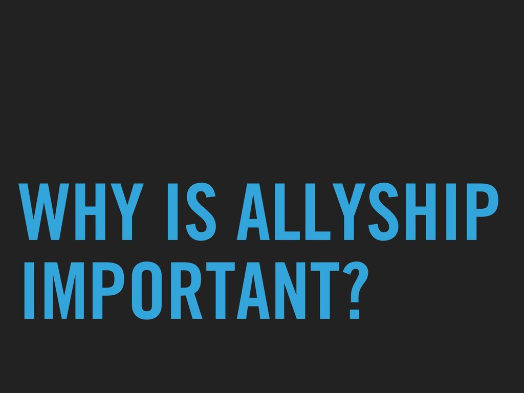 WHY IS ALLYSHIP IMPORTANT?