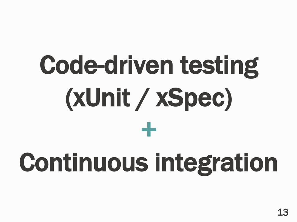 Code-driven testing (xUnit / xSpec) + Continuou...
