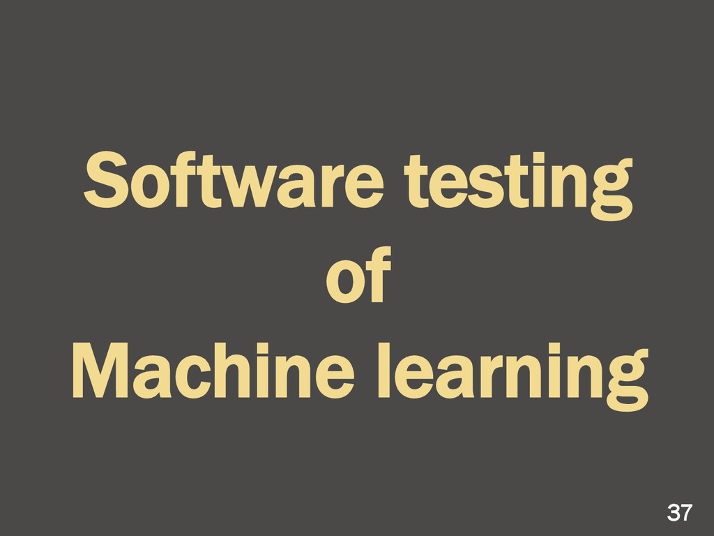 Software testing of Machine learning 37