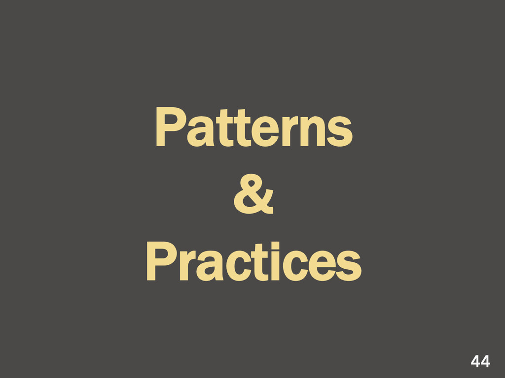 Patterns & Practices 44