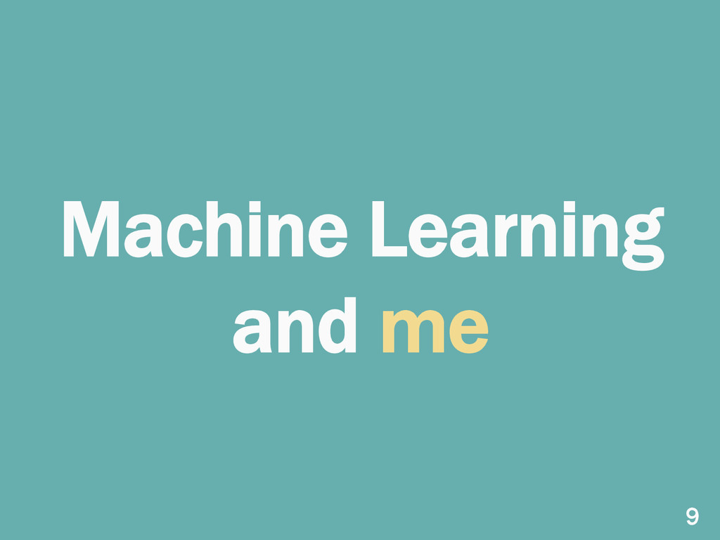 Machine Learning and me 9