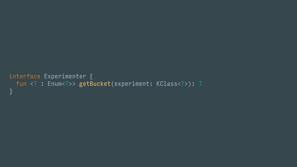 interface Experimenter { fun <T : Enum<T>> getB...