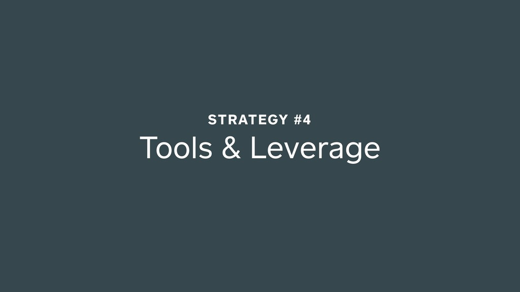 Tools & Leverage STRATEGY #4