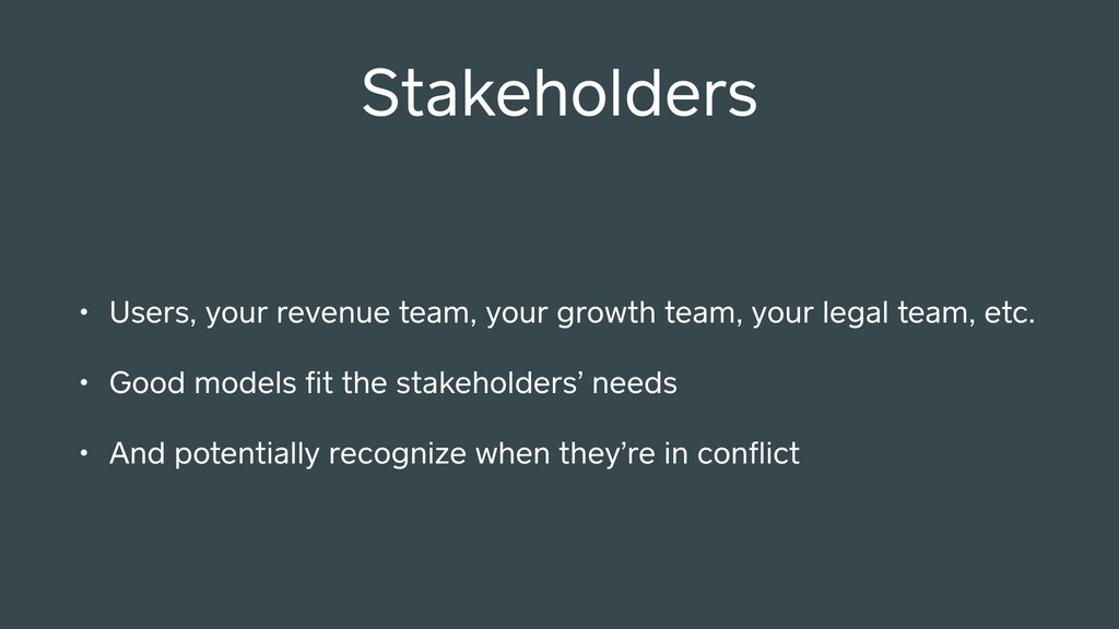 • Users, your revenue team, your growth team, y...