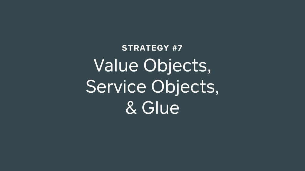 Value Objects, Service Objects, & Glue STRATEGY...