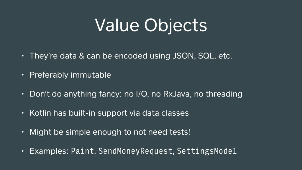 • They're data & can be encoded using JSON, SQL...