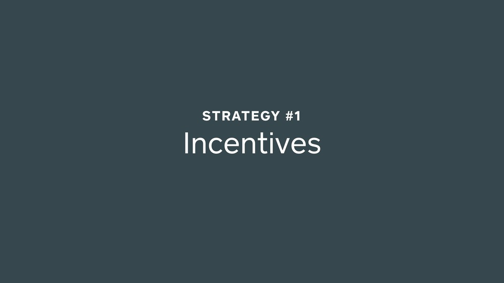 Incentives STRATEGY #1
