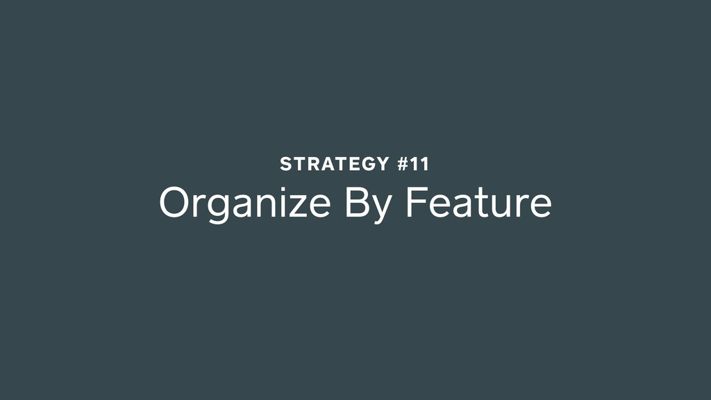 Organize By Feature STRATEGY #11