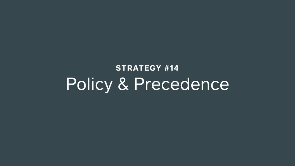 Policy & Precedence STRATEGY #14