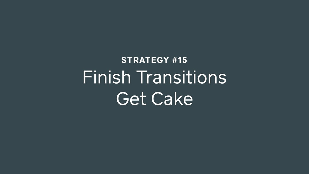 Finish Transitions Get Cake STRATEGY #15