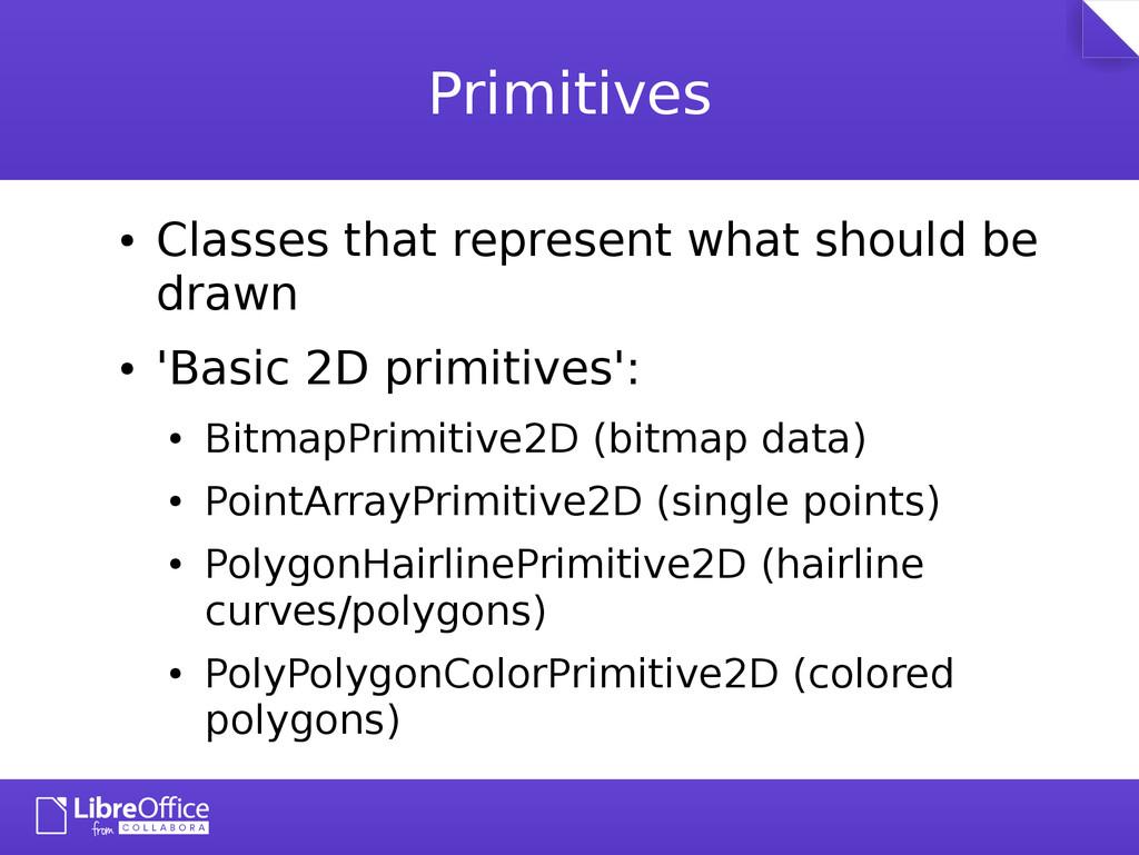 Primitives ● Classes that represent what should...