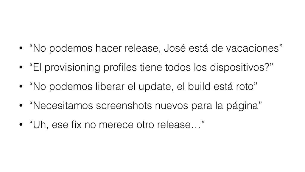 """• """"No podemos hacer release, José está de vacac..."""