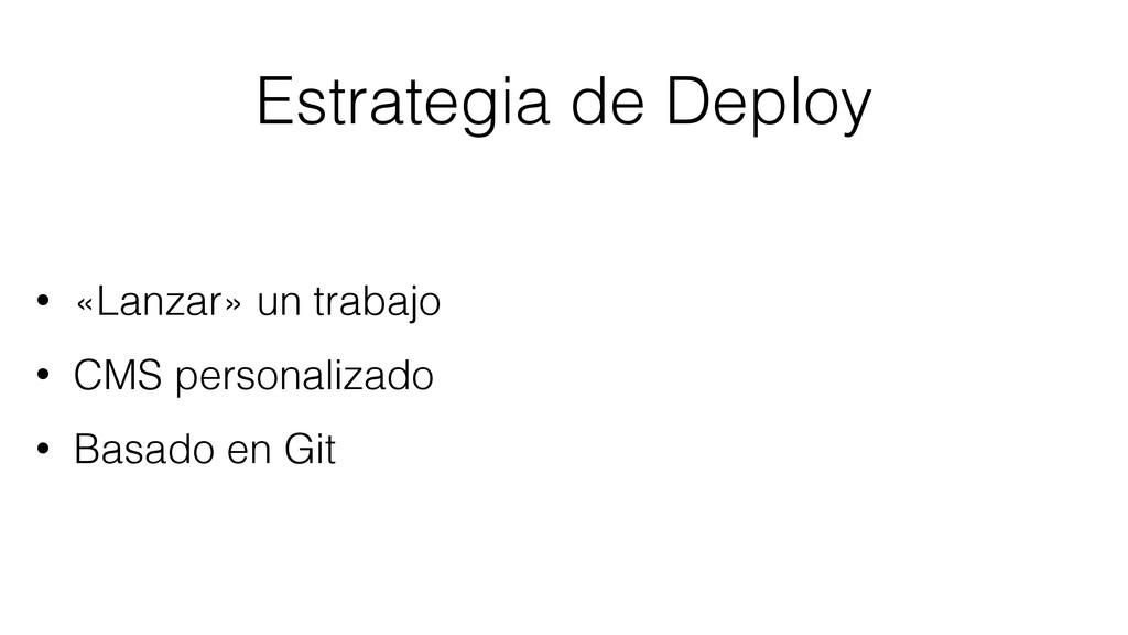 Estrategia de Deploy • «Lanzar» un trabajo • CM...
