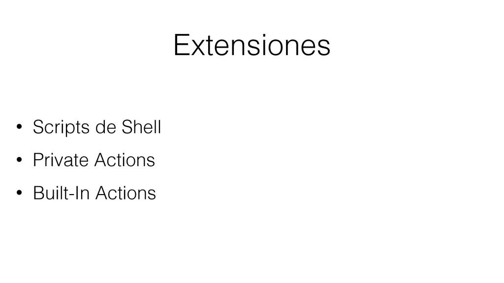 Extensiones • Scripts de Shell • Private Action...