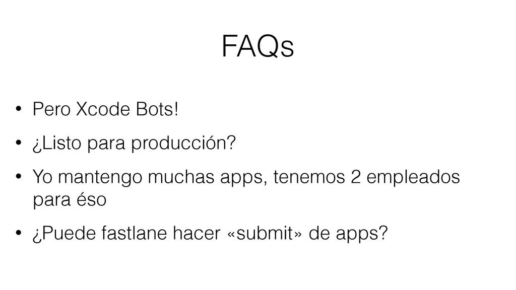 FAQs • Pero Xcode Bots! • ¿Listo para producció...