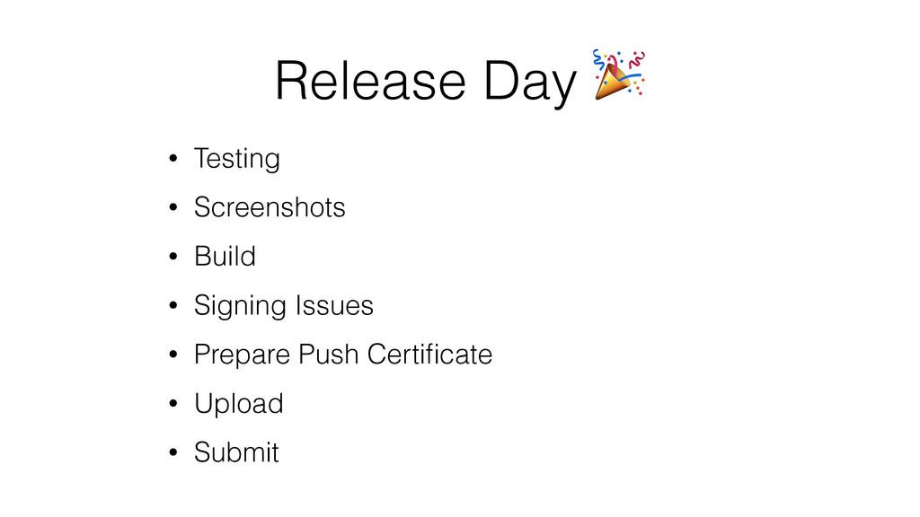 Release Day  • Testing • Screenshots • Build • ...