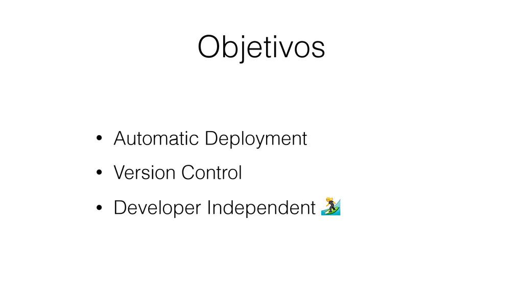 Objetivos • Automatic Deployment • Version Cont...