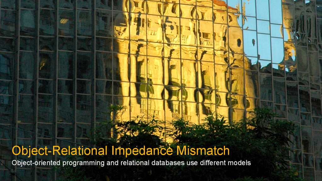 Object-Relational Impedance Mismatch Object-ori...