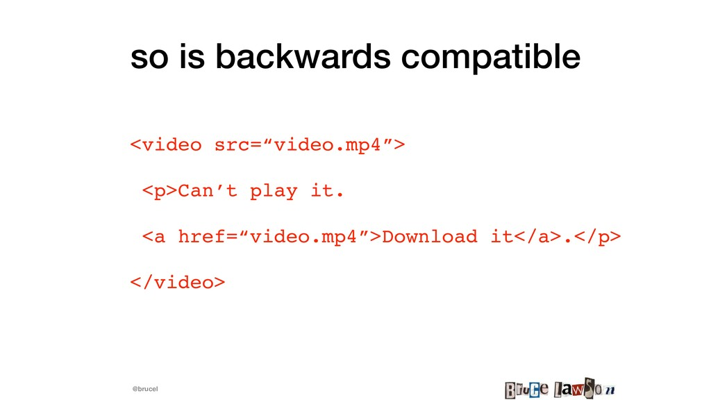"@brucel so is backwards compatible <video src=""..."