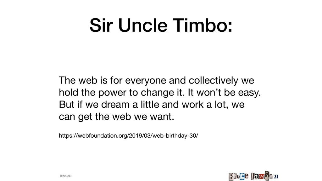 @brucel Sir Uncle Timbo: The web is for everyon...