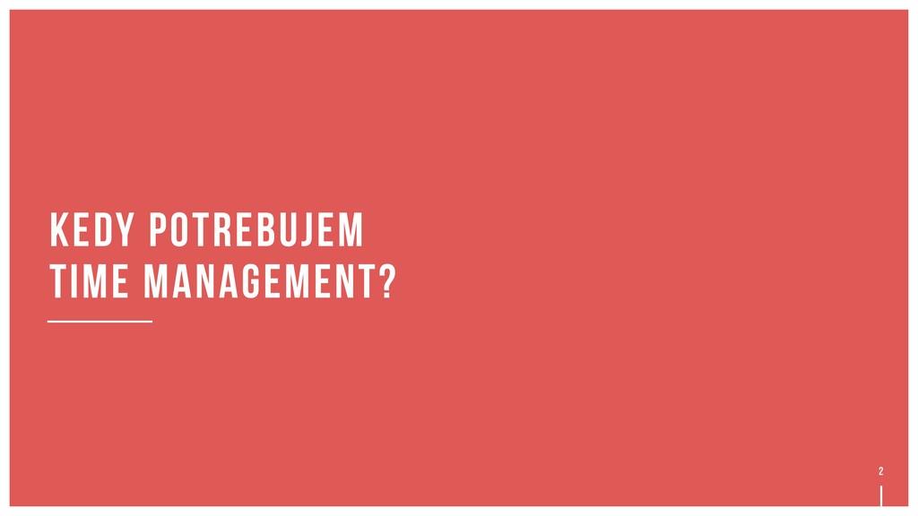 2 Kedy potrebujem time management?