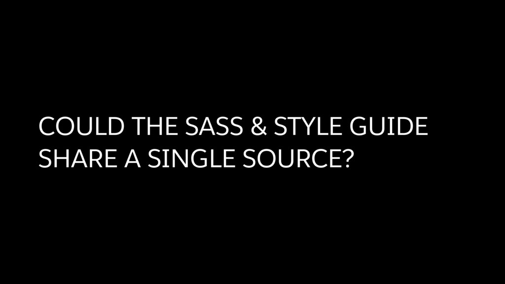 COULD THE SASS & STYLE GUIDE SHARE A SINGLE SOU...