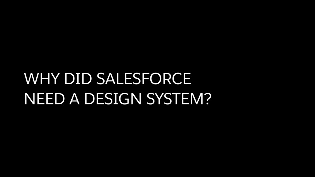 WHY DID SALESFORCE  NEED A DESIGN SYSTEM?